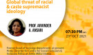 Saturday online program at 7:30pm: 'Global threat of racial and caste supremacist ideology'–Prof. Arvinder A Ansari